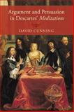 Argument and Persuasion in Descartes' Meditations, Cunning, David, 0199380309