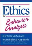 Ethics for Behavior Analysts, Bailey, Jon and Burch, Mary, 0415880300