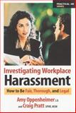 Investigating Workplace Harassment : How to Be Fair, Thorough, and Legal, Oppenheimer, Amy and Pratt, Craig, 1586440306