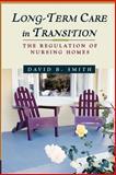 Long-Term Care in Transition : The Regulation of Nursing Homes, Smith, David Barton, 1587980304