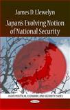 Japan's Evolving Notion of National Security, James D. Llewelyn, 161668030X
