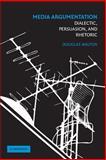 Media Argumentation : Dialectic, Persuasion, and Rhetoric, Walton, Douglas N. and Walton, Douglas, 0521700302