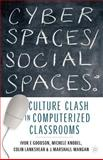 Cyber Spaces/Social Places : Culture Clash in Computerized Classrooms, Goodson, Ivor F. and Knobel, Michele, 1403960305