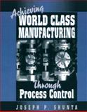 Achieving World Class Manufacturing Through Process Control, Shunta, Joseph P., 0133090302