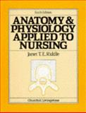 Anatomy and Physiology Applied to Nursing, Riddle, Janet T., 0443030308