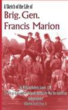 A Sketch of the Life of Brig Gen Francis Marion, William Dobein James, 0981460305