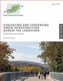 Evaluating and Conserving Green Infrastructure Across the Landscape : New York Guide: a Practitioner's Guide, Firehock, Karen, 0989310302