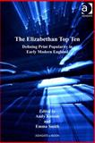 The Elizabethan Top Ten : Defining Print Popularity in Early Modern England, Kesson, Andy and Smith, Emma, 1409440303