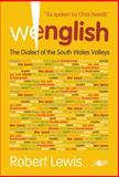Wenglish - the Dialect of the South Wales Valleys, Robert Lewis, 1847710301