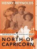 North of Capricorn : The Untold Story of Australia's North, Reynolds, Henry, 1865080306
