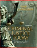 Criminal Justice Today : An Introductory Text for the 21st Century, Schmalleger, Frank, 0135130301