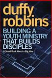 Building a Youth Ministry That Builds Disciples, Duffy Robbins, 0310670306
