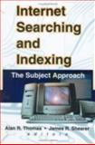 Internet Searching and Indexing : The Subject Approach, Alan R Thomas, James R Shearer, 0789010305