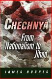 Chechnya : From Nationalism to Jihad, Hughes, James, 0812220307