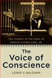 The Voice of Conscience : The Church in the Mind of Martin Luther King, Jr, Baldwin, Lewis V., 0195380304