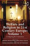 Welfare and Religion in 21st Century Europe Vol. 1 : Configuring the Connections, Davie, Grace and Backstrom, Anders, 0754660303