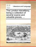 The London Miscellany; Being a Collection of Several Scarce and Valuable Pieces, See Notes Multiple Contributors, 1170290302