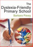 The Dyslexia-Friendly Primary School : A Practical Guide for Teachers, Pavey, Barbara, 1412910307