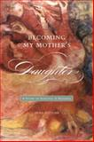 Becoming My Mother's Daughter, Erika Gottlieb, 1554580307