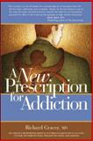A New Prescription for Addiction, Richard I. Gracer, 1600700306