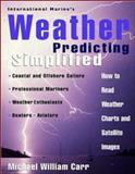 International Marine's Weather Predicting Simplified : How to Read Weather Charts and Satellite Images, Carr, Michael, 0070120315