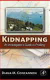Kidnapping : An Investigator's Guide to Profiling, Concannon, Diana M. and Fain, Bruce, 0123740312