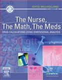 The Nurse, the Math, the Meds : Drug Calculations Using Dimensional Analysis, Mulholland, Joyce L., 0323030319