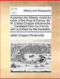 A Journey into Siberia, Made by Order of the King of France by M L'Abbé Chappe D'Auteroche, Translated from the French, with a Preface by the Tr, Abbé Chappe D'Auteroche, 1170550312