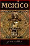 Mexico : From Montezuma to NAFTA, Chiapas, and Beyond, Suchlicki, Jaime, 1574880314