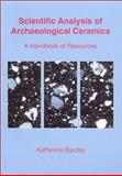 Scientific Analysis of Archaeological Ceramics : A Handbook of Resources, Barclay, Katherine, 1842170317