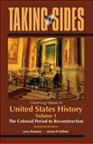 Taking Sides: Clashing Views in United States History, Volume 1: the Colonial Period to Reconstruction, Madaras, Larry and SoRelle, James, 0078050316