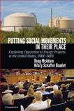 Putting Social Movements in Their Place : Explaining Opposition to Energy Projects in the United States, 2000-2005, McAdam, Doug and Boudet, Hilary, 1107650313