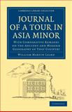 Journal of a Tour in Asia Minor : With Comparative Remarks on the Ancient and Modern Geography of That Country, Leake, William Martin, 1108020313