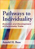 Pathways to Individuality : Evolution and Development of Personality Traits, Buss, Arnold H., 143381031X
