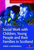 Social Work with Children, Young People and Families in Scotland, Hothersall, Steve J., 1844450317
