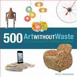 Art Without Waste, Patty K. Wongpakdee, 1631590316