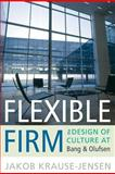 Flexible Firm : The Design of Culture at Bang and Olufsen, Krause-Jensen, Jakob, 1782380310