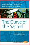 The Curve of the Sacred : An Exploration of Human Spirituality, Ponomareff, Constantin V. and Bryson, Kenneth A., 9042020318