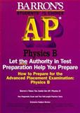 How to Prepare for the Advanced Placement Examination : AP Physics B, Wolf, Jonathan S., 0812090314