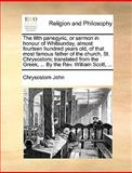 The Fifth Panegyric, or Sermon in Honour of Whitsunday, Almost Fourteen Hundred Years Old, of That Most Famous Father of the Church, St Chrysostom; T, Chrysostom John, 117038031X