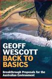 Back to Basics : Breakthrough Proposals for the Australian Environment, Geoff Wescott, 1921410310