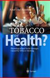 Tobacco or Health? : Physiological and Social Damages Caused by Tobacco Smoking, Haustein, Knut-Olaf, 3540440313