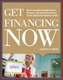 Get Financing Now: How to Navigate Through Bankers, Investors, and Alternative Sources for the Capital Your Business Needs, Green, Charles, 0071780319