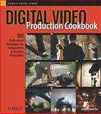 Digital Video Production Cookbook : 100 Professional Techniques for Independent and Amateur Filmmakers, Kenworthy, Chris, 0596100310