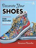 Decorate Your Shoes! Create One-Of-a-Kind Footwear, Annemart Berendse, 1604600314