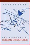 The Geometry of Hessian Structures, Hirohiko Shima, 9812700315