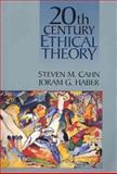 Twentieth Century Ethical Theory, Cahn, Steven M. and Haber, Joram G., 0023180315