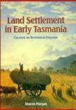 Land Settlement in Early Tasmania : Creating an Antipodean England, Morgan, Sharon, 0521390311