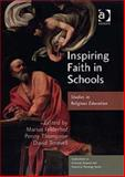 Inspiring Faith in Schools : Studies in Religious Education, Marius Felderhof, Penny Thompson and David Torevell, 0754660311