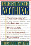 Plenty of Nothing : The Downsizing of the American Dream and the Case for Structural Keynesianism, Palley, Thomas I., 0691050317